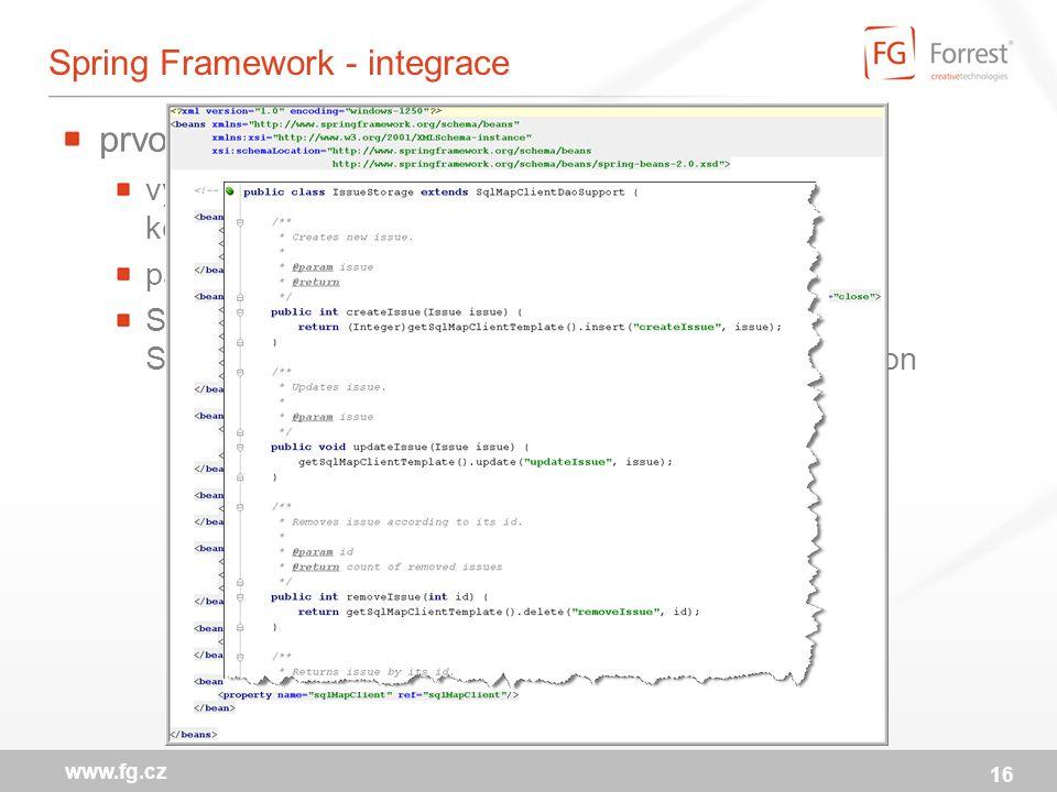 Spring Framework - integrace prvotřídní podpora pro iBatis využívá DataSource bean definované v aplikačním kontextu participuje na transakcích spravovaných Springem Spring zajišťuje překlad checkovaných vyjímek SqlException na necheckované DataAccessException 16 www.fg.cz