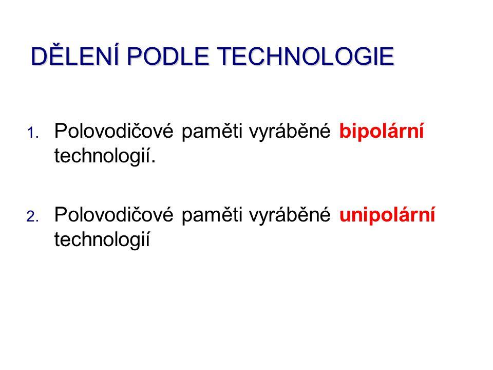 1. Polovodičové paměti vyráběné bipolární technologií. 2. Polovodičové paměti vyráběné unipolární technologií