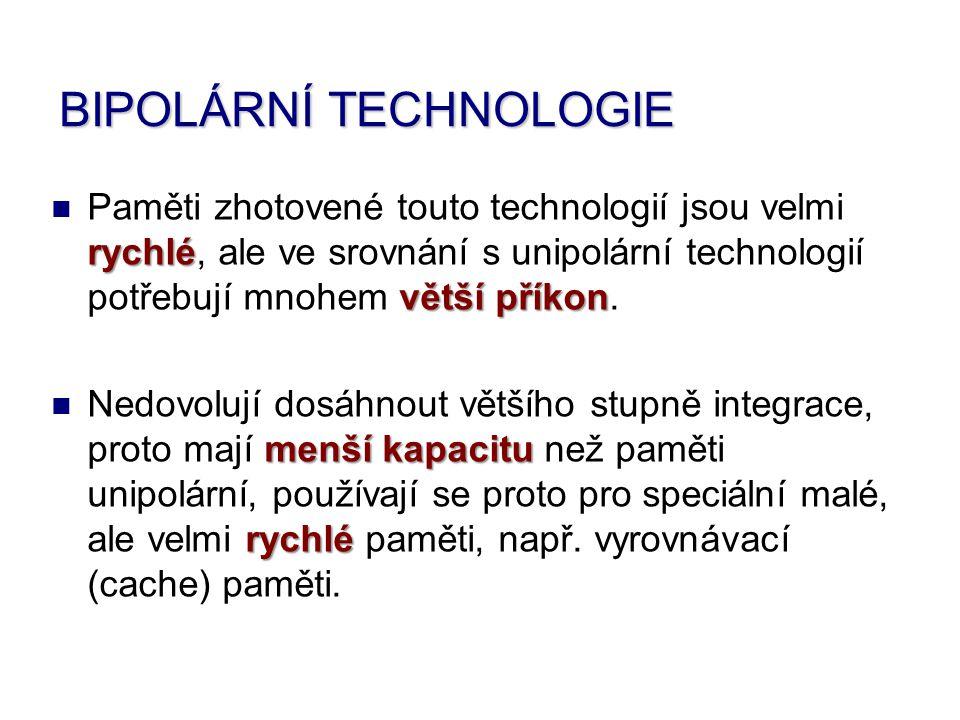 BIPOLÁRNÍ TECHNOLOGIE Paměti zhotovené touto technologií jsou velmi rychlé rychlé, ale ve srovnání s unipolární technologií potřebují mnohem větší pří
