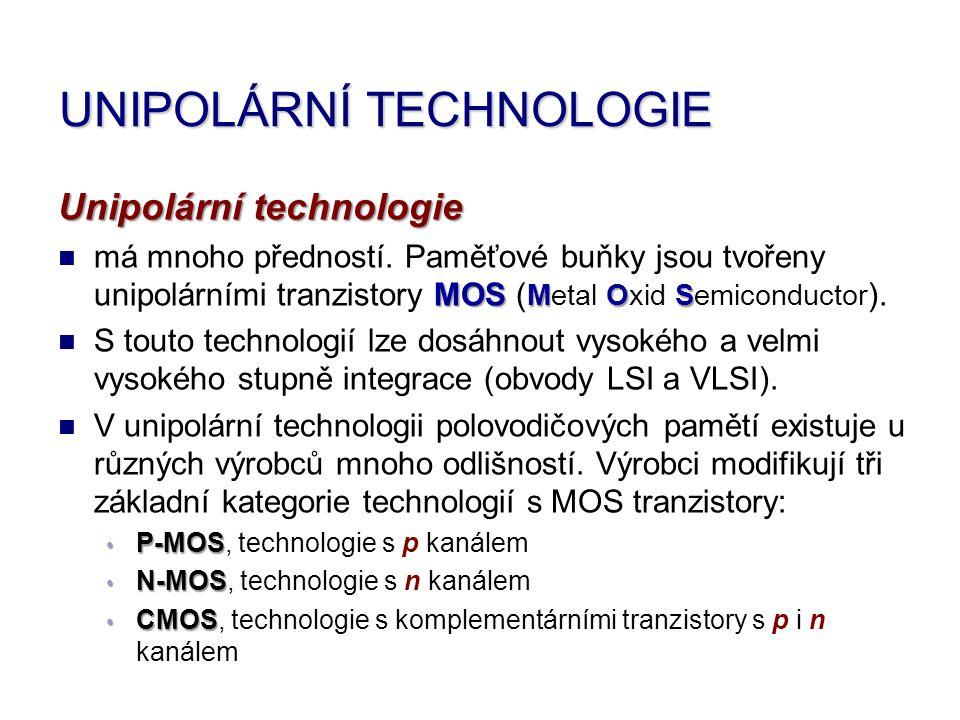 UNIPOLÁRNÍ TECHNOLOGIE Unipolární technologie má mnoho předností. Paměťové buňky jsou tvořeny unipolárními tranzistory M MM MOS (Metal O OO Oxid S SS