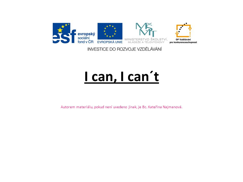 Anotace: Materiál seznamuje žáky s větnou vazbou I can, I can´t.