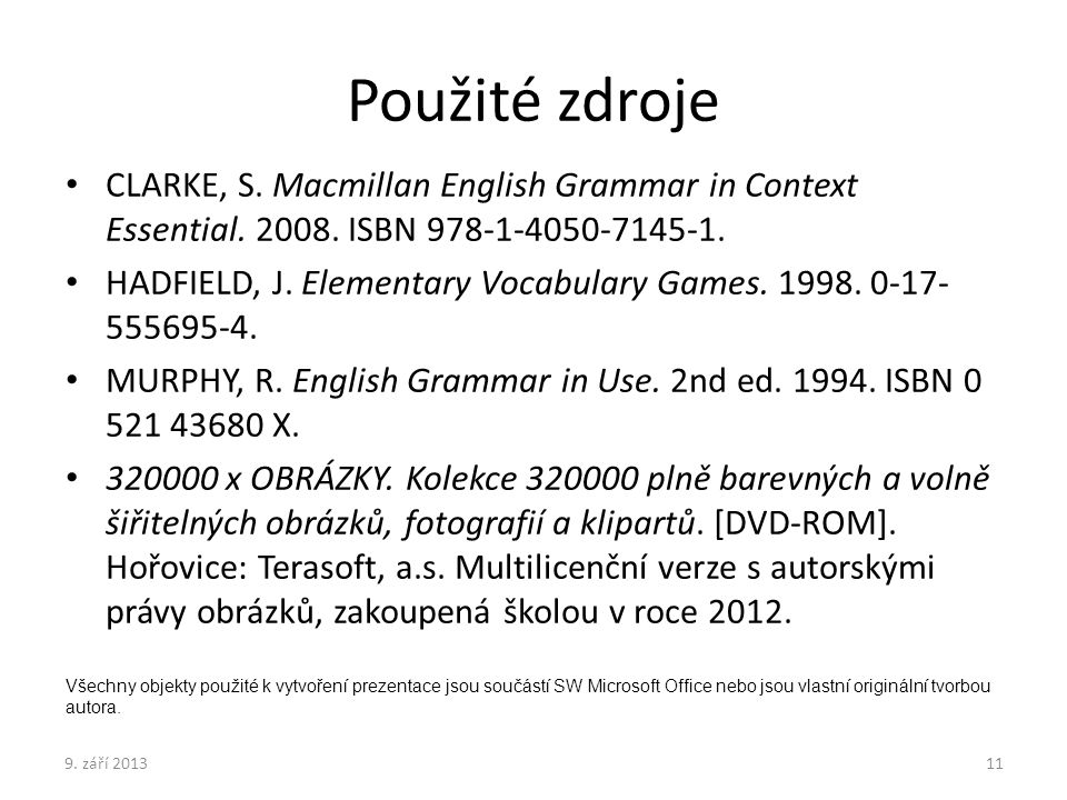 Použité zdroje CLARKE, S.Macmillan English Grammar in Context Essential.