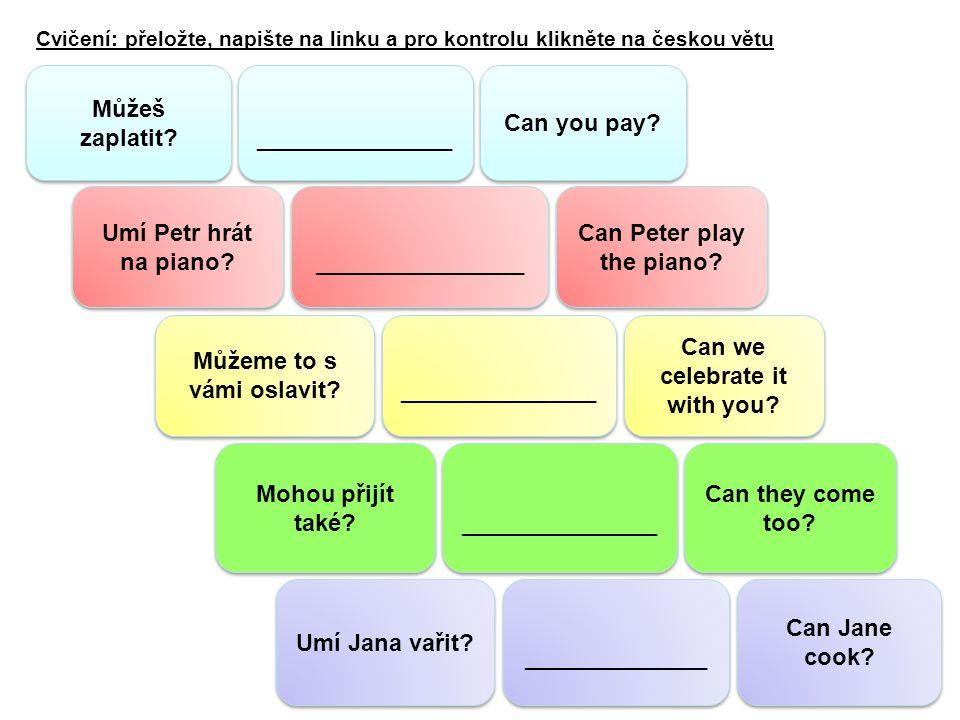 Cvičení: přeložte, napište na linku a pro kontrolu klikněte na českou větu Můžeš zaplatit.