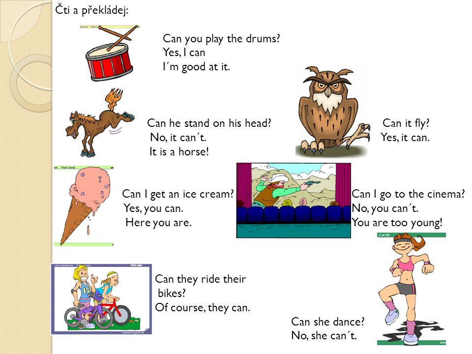 Utvoř otázku a odpověz podle příkladu: swim/he dive/he X Can he swim.