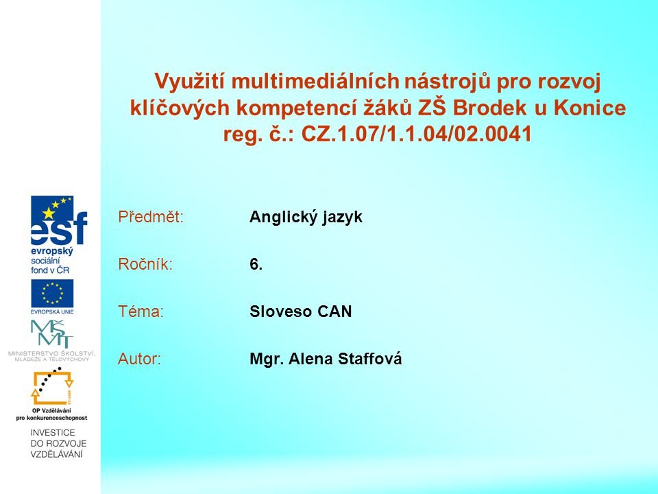 CAN= moci, umět Iweyou he CAN she they it CAN + infinitiv (play, come…) I can play the piano.