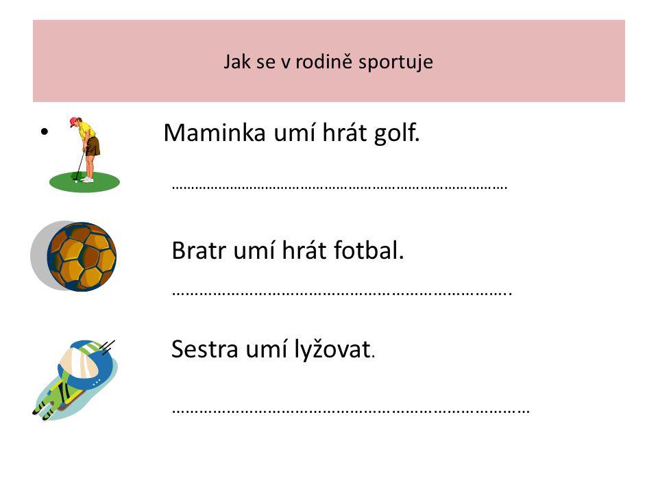 Jak se v rodině sportuje Maminka umí hrát golf. ………………………………………………………………………….