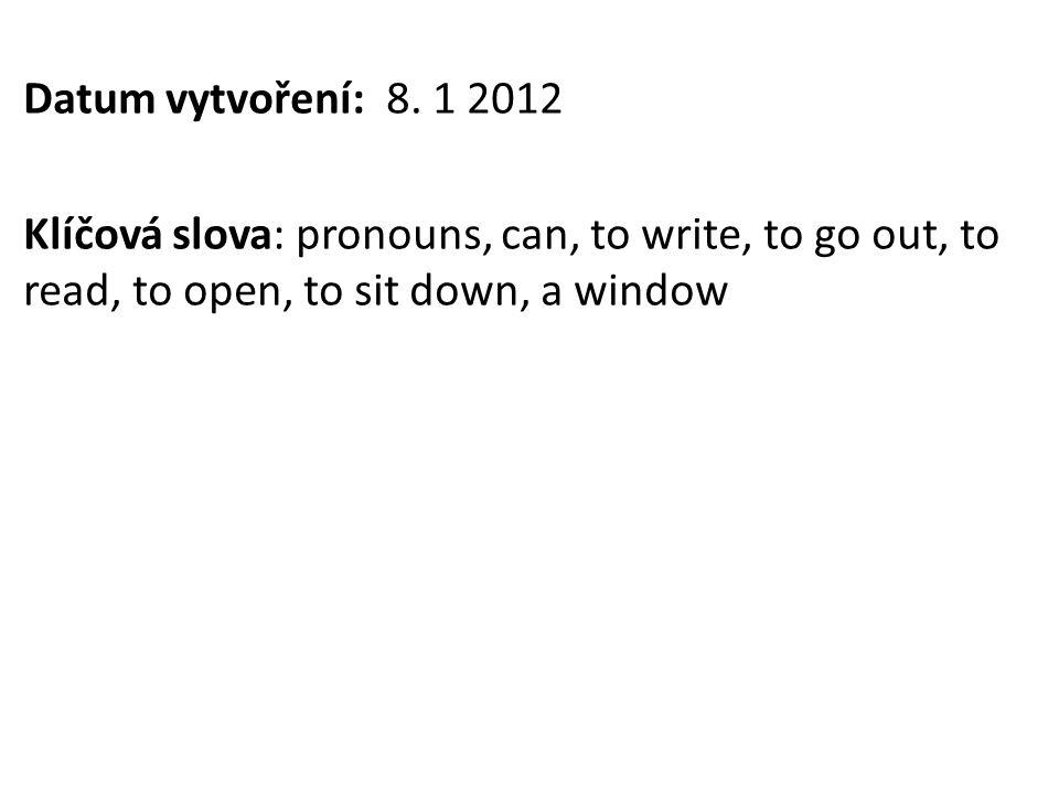 Datum vytvoření: 8. 1 2012 Klíčová slova: pronouns, can, to write, to go out, to read, to open, to sit down, a window