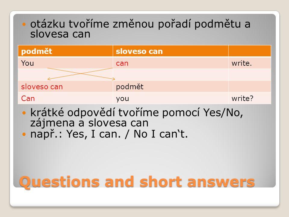 Questions and short answers otázku tvoříme změnou pořadí podmětu a slovesa can krátké odpovědí tvoříme pomocí Yes/No, zájmena a slovesa can např.: Yes, I can.