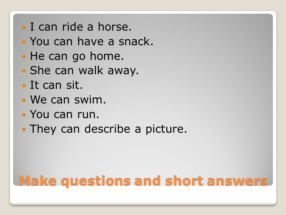 Make questions and short answers I can ride a horse.
