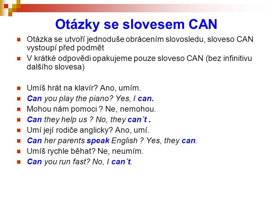 Otázky se slovesem CAN Otázka se utvoří jednoduše obrácením slovosledu, sloveso CAN vystoupí před podmět V krátké odpovědi opakujeme pouze sloveso CAN