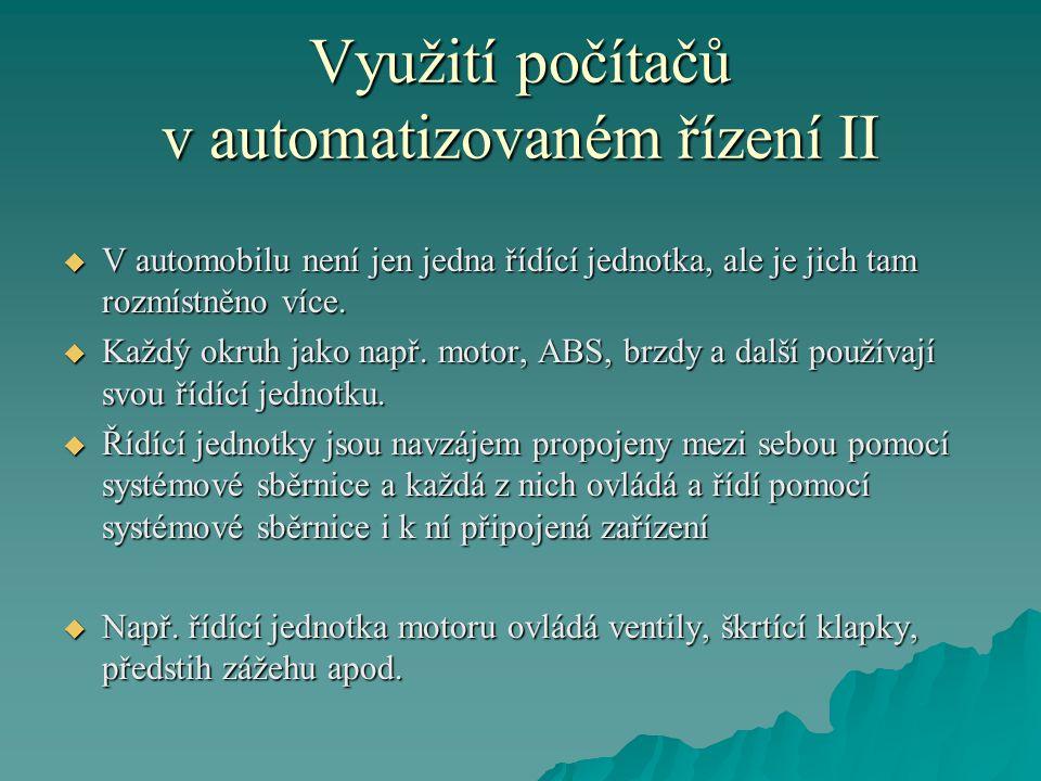Využití počítačů v automatizovaném řízení II  V automobilu není jen jedna řídící jednotka, ale je jich tam rozmístněno více.