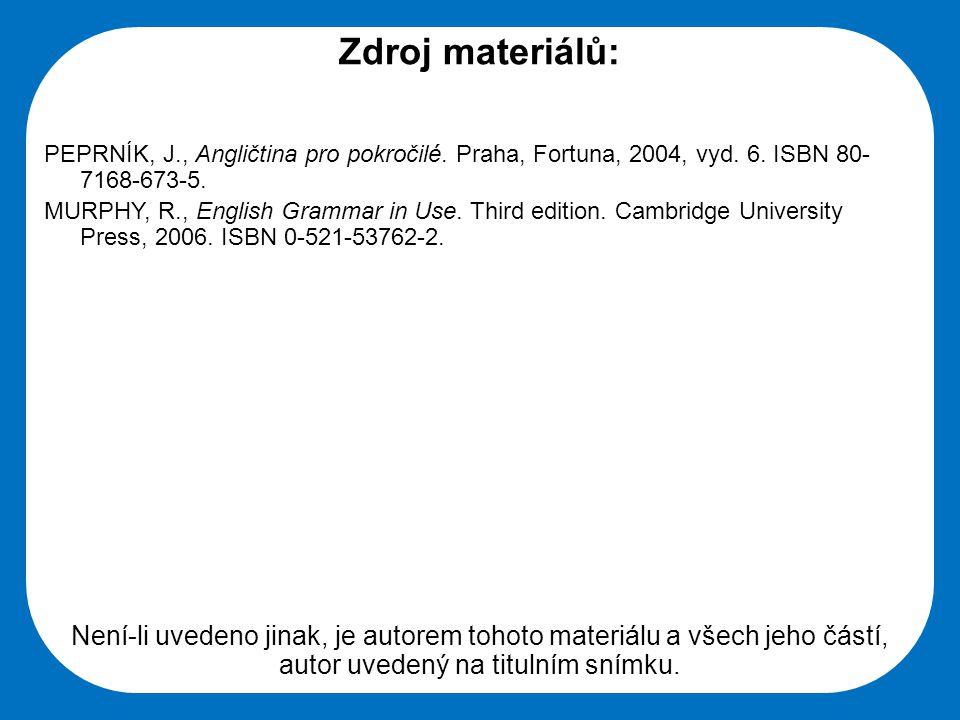 Střední škola Oselce Zdroj materiálů: PEPRNÍK, J., Angličtina pro pokročilé. Praha, Fortuna, 2004, vyd. 6. ISBN 80- 7168-673-5. MURPHY, R., English Gr