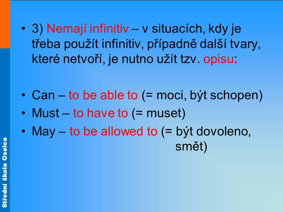 Střední škola Oselce 3) Nemají infinitiv – v situacích, kdy je třeba použít infinitiv, případně další tvary, které netvoří, je nutno užít tzv. opisu: