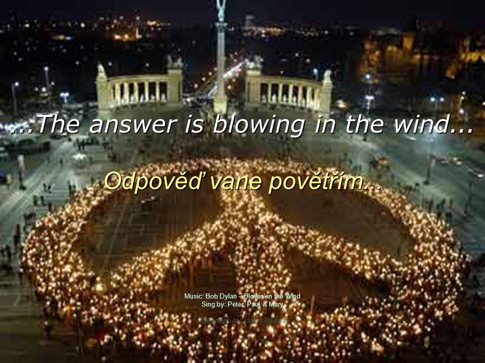 The answer my friend is blowing in the wind... Odpověď příteli vane ve větru... The answer is blowing in the wind. Odpověď vane povětřím.