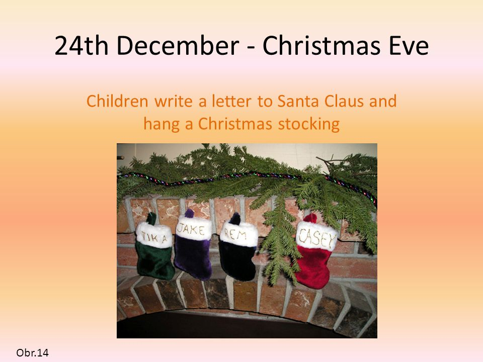 24th December - Christmas Eve Children write a letter to Santa Claus and hang a Christmas stocking Obr.14
