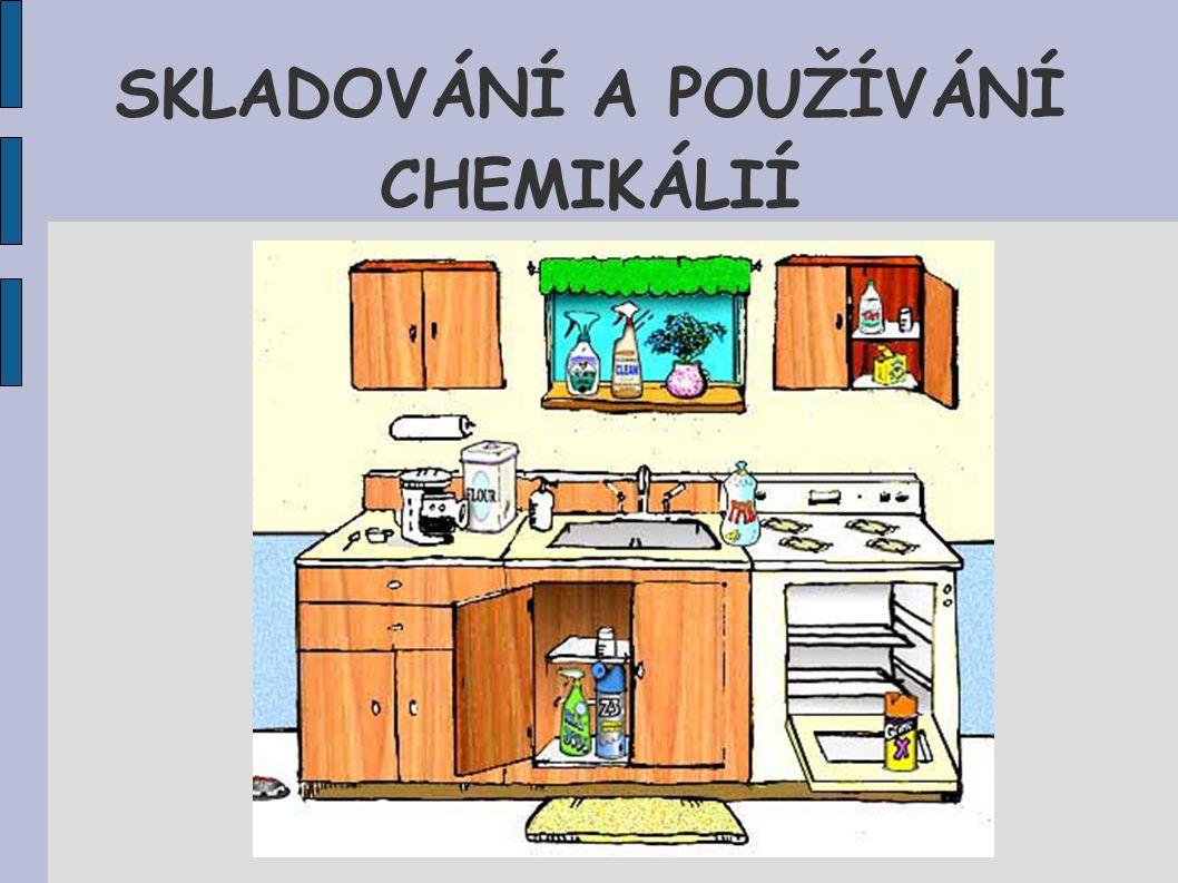 Běžné chemikálie Skladujeme v označených nádobách Při práci s nimi dodržujeme běžná pravidla bezpečnosti práce.