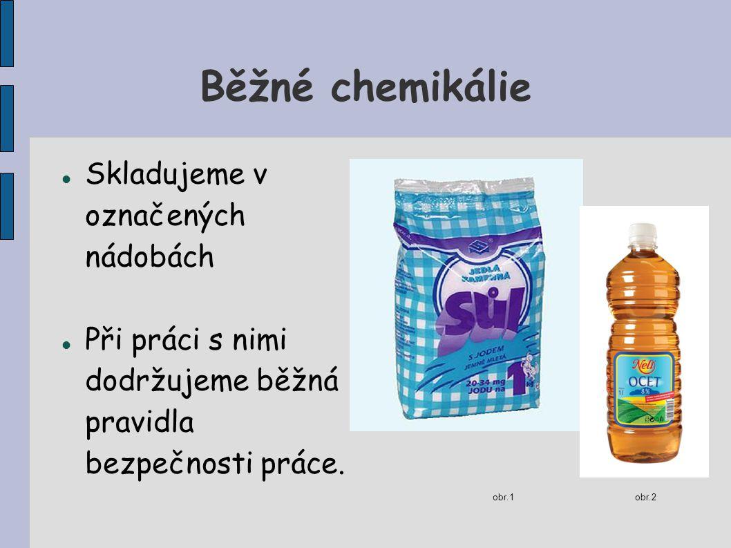 Běžné chemikálie Skladujeme v označených nádobách Při práci s nimi dodržujeme běžná pravidla bezpečnosti práce. obr.1obr.2