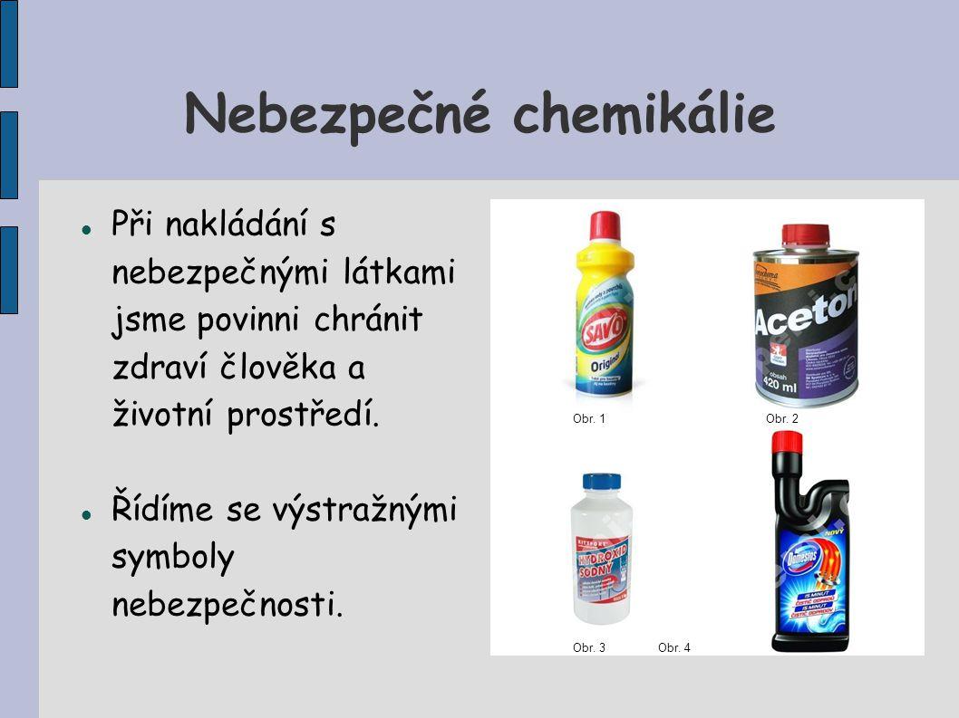 Nebezpečné chemikálie Při nakládání s nebezpečnými látkami jsme povinni chránit zdraví člověka a životní prostředí. Řídíme se výstražnými symboly nebe