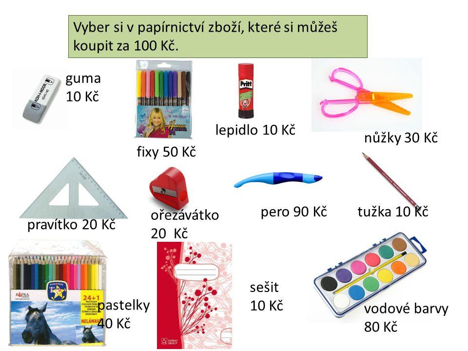 Vyber si v papírnictví zboží, které si můžeš koupit za 100 Kč. guma 10 Kč pravítko 20 Kč pastelky 40 Kč sešit 10 Kč fixy 50 Kč lepidlo 10 Kč nůžky 30