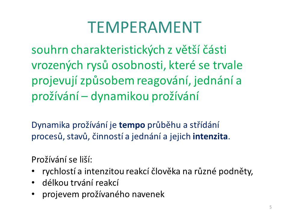 TEMPERAMENT 5 souhrn charakteristických z větší části vrozených rysů osobnosti, které se trvale projevují způsobem reagování, jednání a prožívání – dy