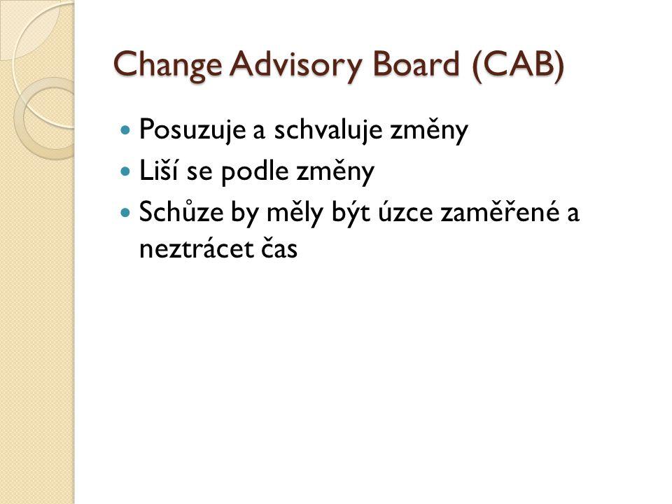 Change Advisory Board (CAB) Posuzuje a schvaluje změny Liší se podle změny Schůze by měly být úzce zaměřené a neztrácet čas