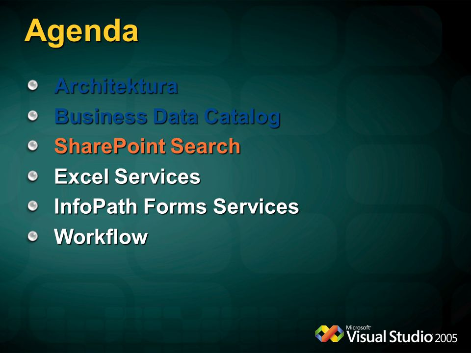 Agenda Architektura Business Data Catalog SharePoint Search Excel Services InfoPath Forms Services Workflow