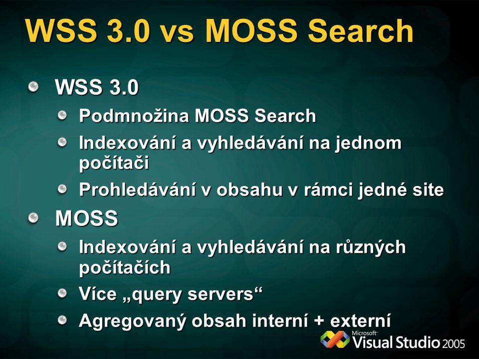 """WSS 3.0 vs MOSS Search WSS 3.0 Podmnožina MOSS Search Indexování a vyhledávání na jednom počítači Prohledávání v obsahu v rámci jedné site MOSS Indexování a vyhledávání na různých počítačích Více """"query servers Agregovaný obsah interní + externí"""