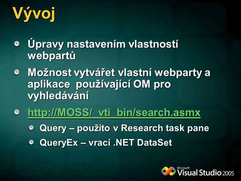 Vývoj Úpravy nastavením vlastností webpartů Možnost vytvářet vlastní webparty a aplikace používající OM pro vyhledávání http://MOSS/_vti_bin/search.asmx http://MOSS/_vti_bin/search.asmx Query – použito v Research task pane QueryEx – vrací.NET DataSet