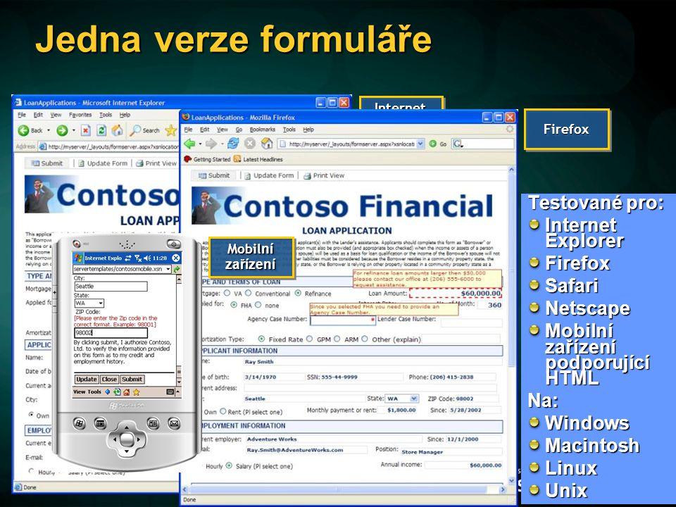 Jedna verze formuláře Testované pro: Internet Explorer FirefoxSafariNetscape Mobilní zařízení podporující HTML Na: WindowsMacintoshLinuxUnix Internet Explorer FirefoxFirefox Mobil ní zařízení