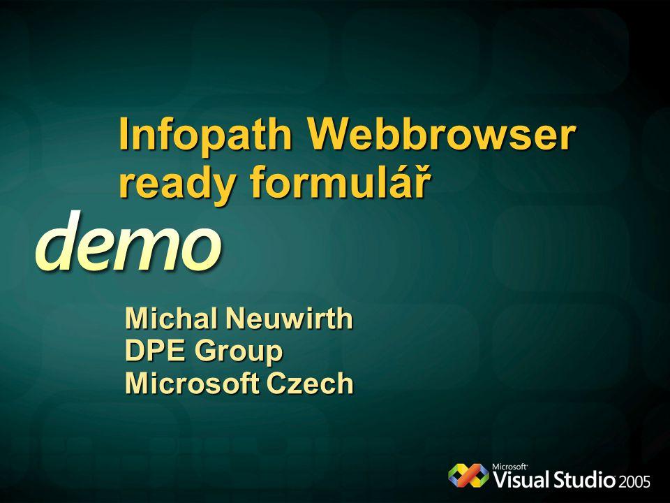 Infopath Webbrowser ready formulář Michal Neuwirth DPE Group Microsoft Czech