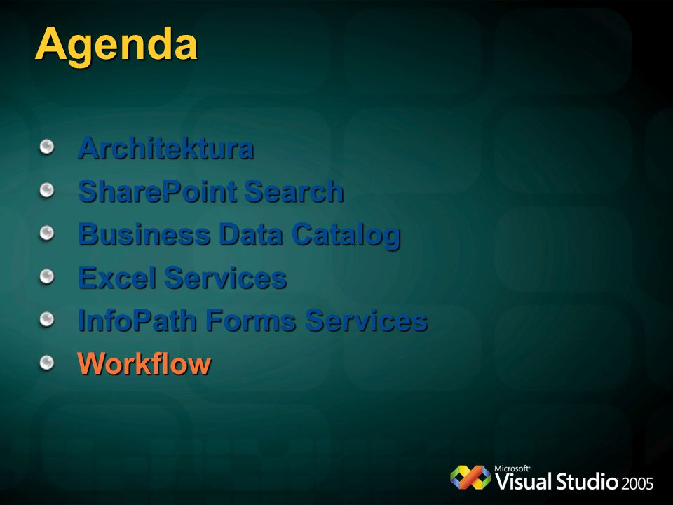 Agenda Architektura SharePoint Search Business Data Catalog Excel Services InfoPath Forms Services Workflow
