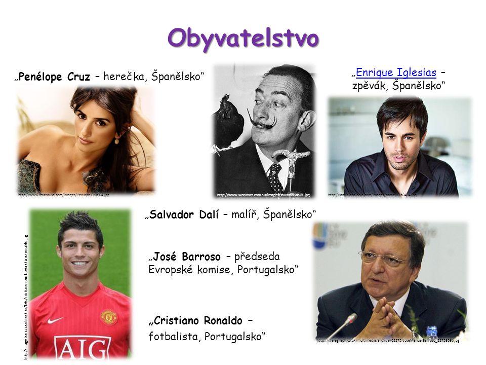 "Obyvatelstvo ""Penélope Cruz – herečka, Španělsko ""Enrique Iglesias – zpěvák, Španělsko Enrique Iglesias http://imalbum.aufeminin.com/album/D20080319/405673_G7CHLQB6PWA2ZE2143 V636VMXL7BYD_tr45_H125239_L.jpg ""José Barroso – předseda Evropské komise, Portugalsko "" Cristiano Ronaldo – fotbalista, Portugalsko http://imagebox.cz.osobnosti.cz/foto/cristiano-ronaldo/cristiano-ronaldo.jpg http://static.dnaindia.com/images/cache/1750484.jpghttp://www.fmshouse.com/images/Penlope-Cruz-04.jpg http://i.telegraph.co.uk/multimedia/archive/02275/JoseManuelBarroso_2275306b.jpg ""Salvador Dalí – malíř, Španělsko http://www.worldart.com.au/images/salvador-dali1.jpg"