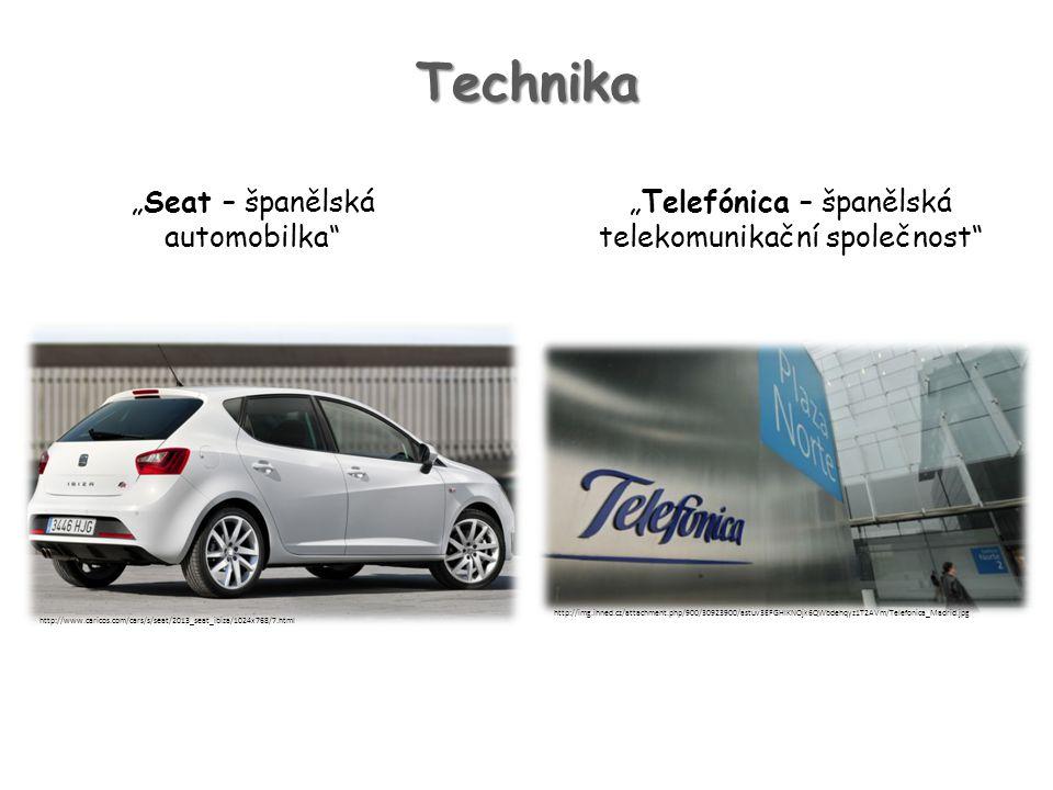 """Technika """"Seat – španělská automobilka """"Telefónica – španělská telekomunikační společnost http://www.caricos.com/cars/s/seat/2013_seat_ibiza/1024x768/7.html http://img.ihned.cz/attachment.php/900/30923900/astuv3EFGHIKNOjk6QWbdehqyz1T2AVm/Telefonica_Madrid.jpg"""