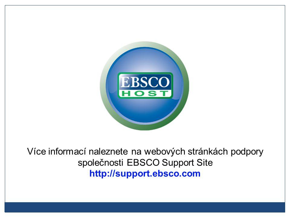 Více informací naleznete na webových stránkách podpory společnosti EBSCO Support Site http://support.ebsco.com