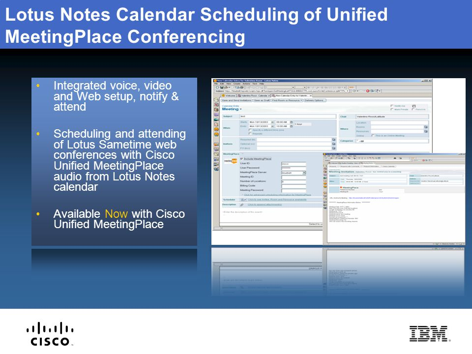 Lotus Notes Calendar Scheduling of Unified MeetingPlace Conferencing Integrated voice, video and Web setup, notify & attend Scheduling and attending o