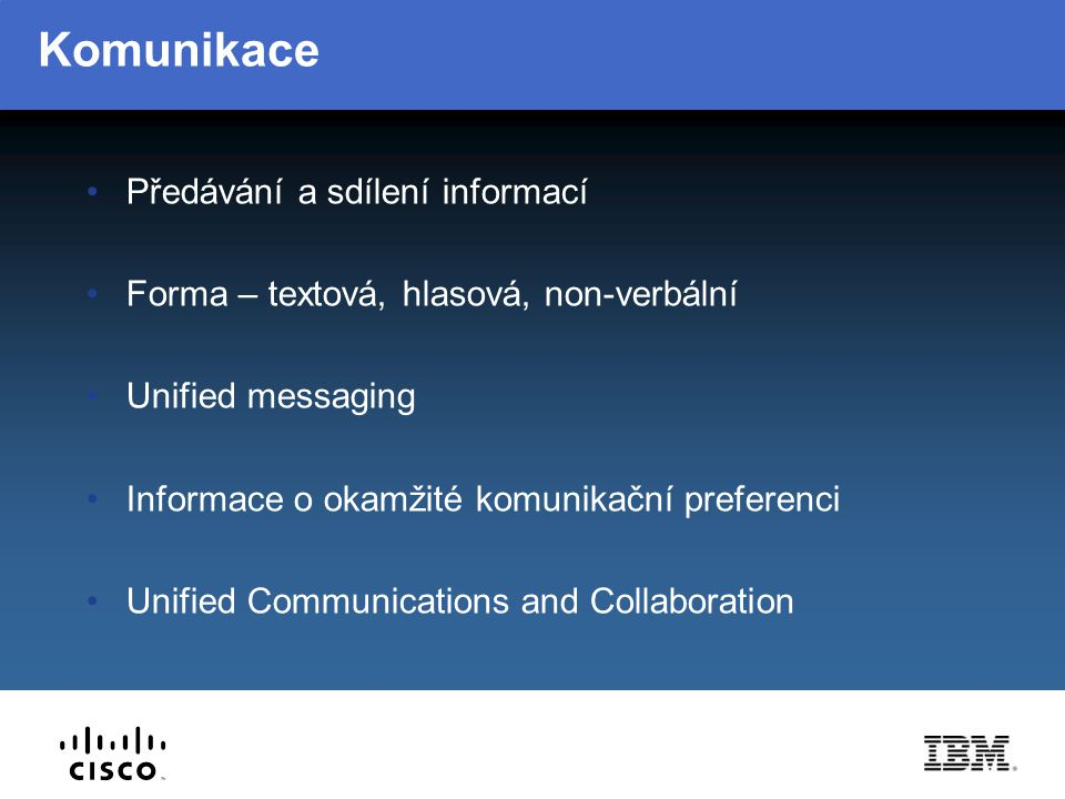 Řešení - Unified Communications Combining : Cisco Unified Communications… Desktop, soft and mobile phones PBX – Private Branch eXchange Unified Messaging Audio/ Video conferencing …IBM collaboration tools: e-mail and calendaring Instant Messaging + Presence Web conferencing Team collaboration software Social networking software with