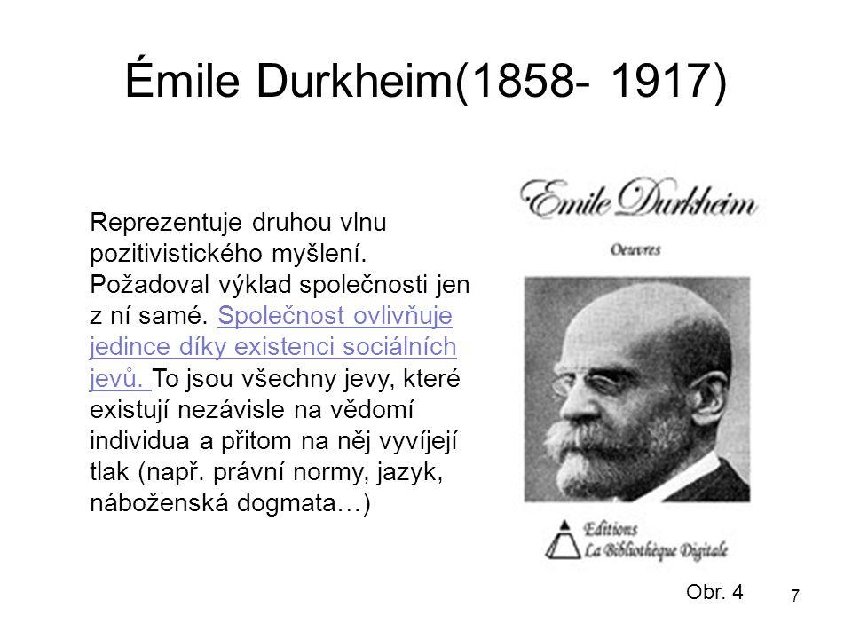 Émile Durkheim(1858- 1917) 7 Reprezentuje druhou vlnu pozitivistického myšlení. Požadoval výklad společnosti jen z ní samé. Společnost ovlivňuje jedin