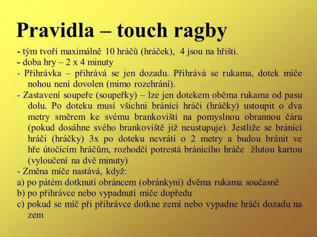Pravidla – touch ragby - tým tvoří maximálně 10 hráčů (hráček), 4 jsou na hřišti.