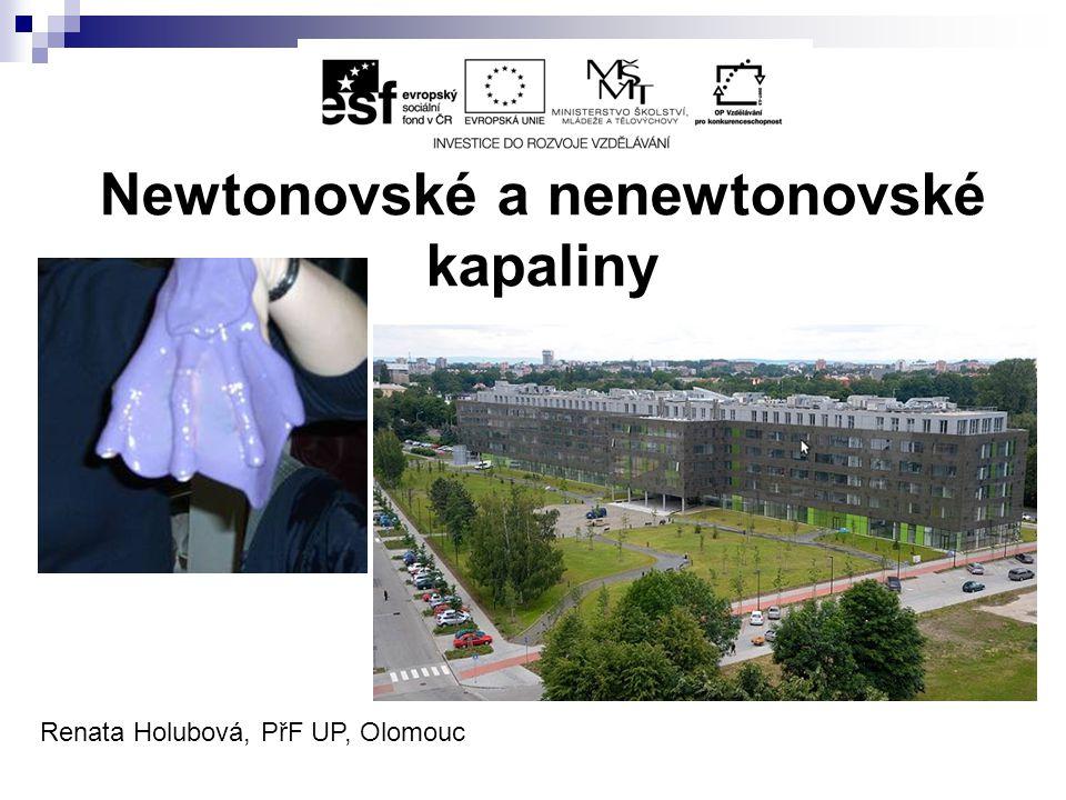 Newtonovské a nenewtonovské kapaliny Renata Holubová, PřF UP, Olomouc