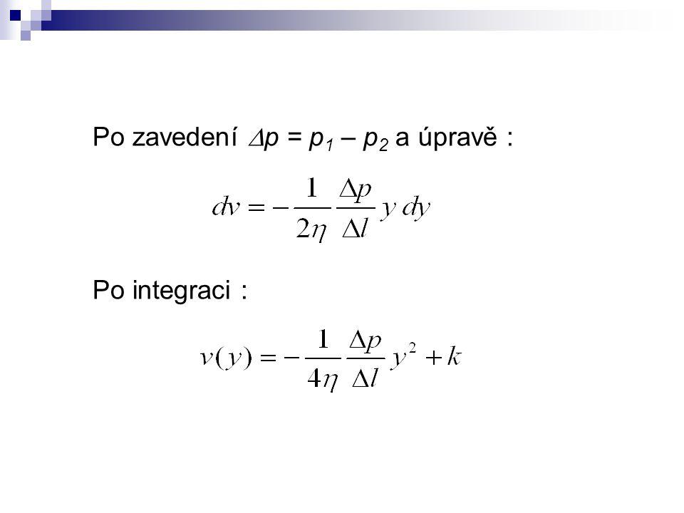 Po zavedení  p = p 1 – p 2 a úpravě : Po integraci :