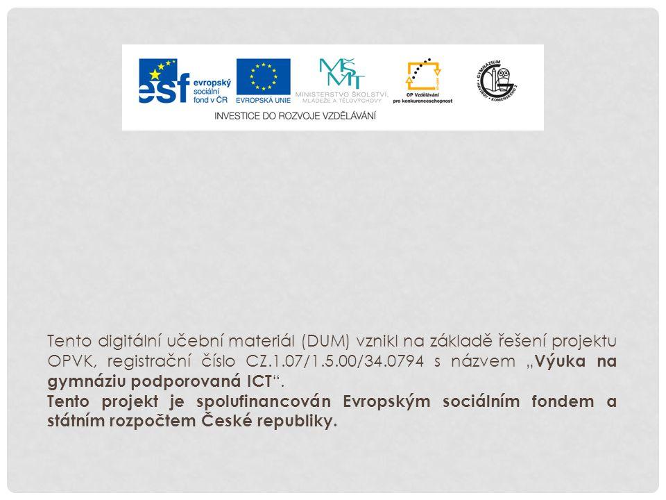 """Tento digitální učební materiál (DUM) vznikl na základě řešení projektu OPVK, registrační číslo CZ.1.07/1.5.00/34.0794 s názvem """" Výuka na gymnáziu po"""