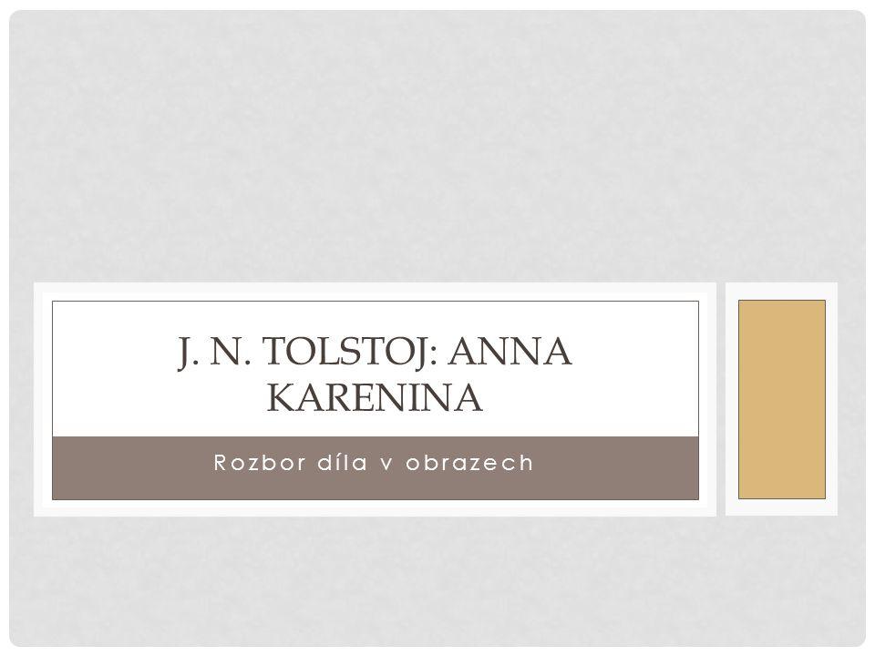 Rozbor díla v obrazech J. N. TOLSTOJ: ANNA KARENINA