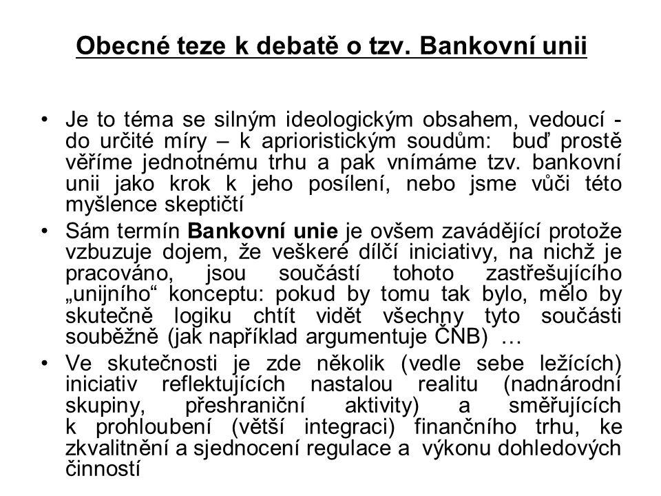 Obecné teze k debatě o tzv. Bankovní unii Je to téma se silným ideologickým obsahem, vedoucí - do určité míry – k aprioristickým soudům: buď prostě vě