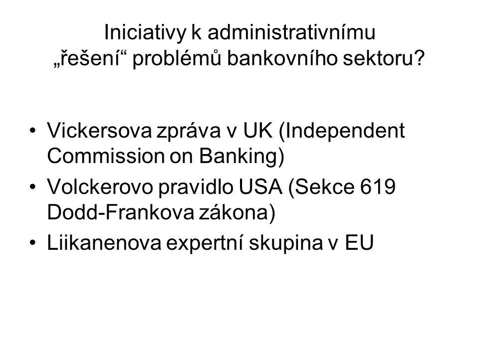 """Iniciativy k administrativnímu """"řešení"""" problémů bankovního sektoru? Vickersova zpráva v UK (Independent Commission on Banking) Volckerovo pravidlo US"""