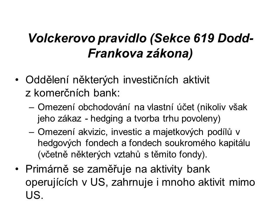 Volckerovo pravidlo (Sekce 619 Dodd- Frankova zákona) Oddělení některých investičních aktivit z komerčních bank: –Omezení obchodování na vlastní účet