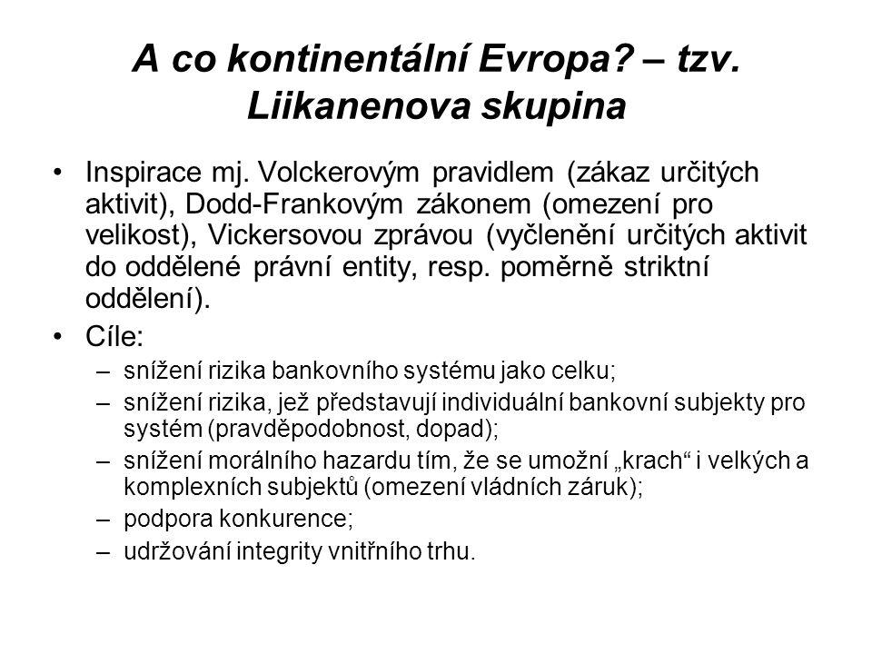 A co kontinentální Evropa? – tzv. Liikanenova skupina Inspirace mj. Volckerovým pravidlem (zákaz určitých aktivit), Dodd-Frankovým zákonem (omezení pr