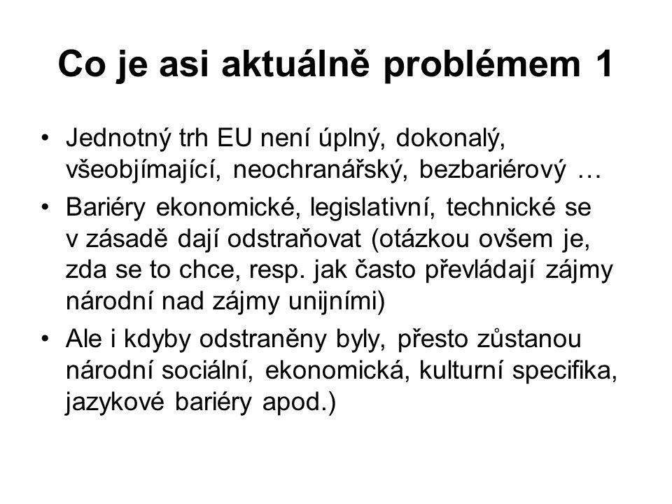 Co je asi aktuálně problémem 2 Jednotný trh a absence bariér na něm je sice významným předpokladem a atributem měnové unie, není však zdaleka atributem jediným Měnová unie nemůže být dlouhodobě stabilní pokud není spojena s centralizovanou kontrolou (či přímo s řízením) politiky fiskální (viz koncept optimální měnové zóny)… … a nejspíše i koordinaci dalších komponent hospodářské politiky Fiskální unie je ovšem přímo spojena s unií politickou (memo: fiskální politika je především záležitostí politiky jako takové)