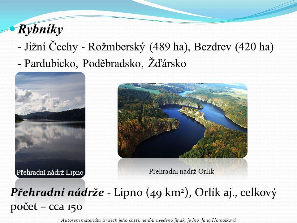 Rybníky - Jižní Čechy - Rožmberský (489 ha), Bezdrev (420 ha) - Pardubicko, Poděbradsko, Žďársko Přehradní nádrž Lipno Přehradní nádrž Orlík Přehradní nádrže - Lipno (49 km 2 ), Orlík aj., celkový počet – cca 150 Autorem materiálu a všech jeho částí, není-li uvedeno jinak, je Ing.