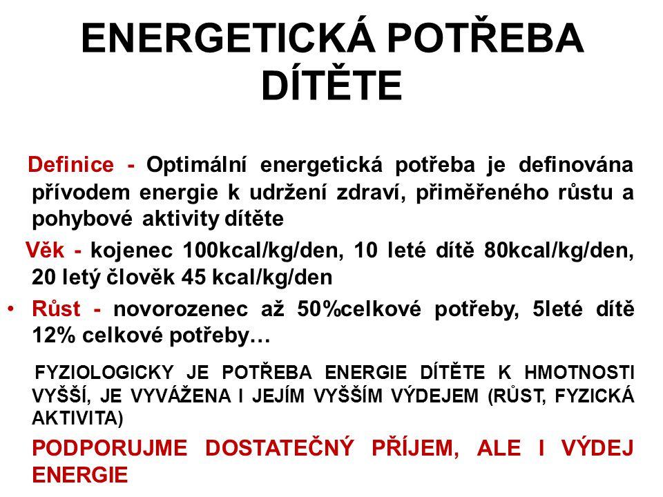 ENERGETICKÁ POTŘEBA DÍTĚTE Definice - Optimální energetická potřeba je definována přívodem energie k udržení zdraví, přiměřeného růstu a pohybové akti