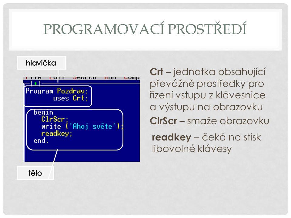 Crt – jednotka obsahující převážně prostředky pro řízení vstupu z klávesnice a výstupu na obrazovku ClrScr – smaže obrazovku readkey – čeká na stisk libovolné klávesy